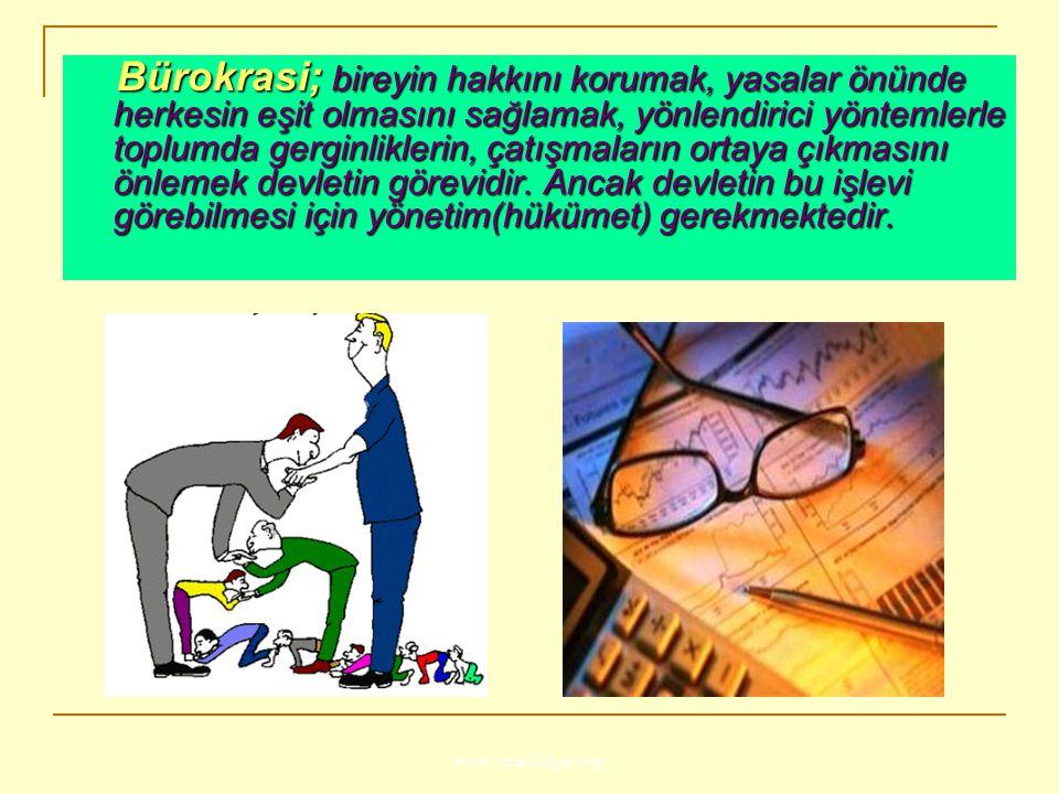 www.ismailbilgin.com Bürokrasi; bireyin hakkını korumak, yasalar önünde herkesin eşit olmasını sağlamak, yönlendirici yöntemlerle toplumda gerginlikle