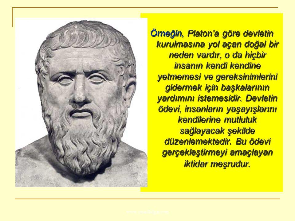 www.ismailbilgin.com Örneğin, Platon'a göre devletin kurulmasına yol açan doğal bir neden vardır, o da hiçbir insanın kendi kendine yetmemesi ve gerek