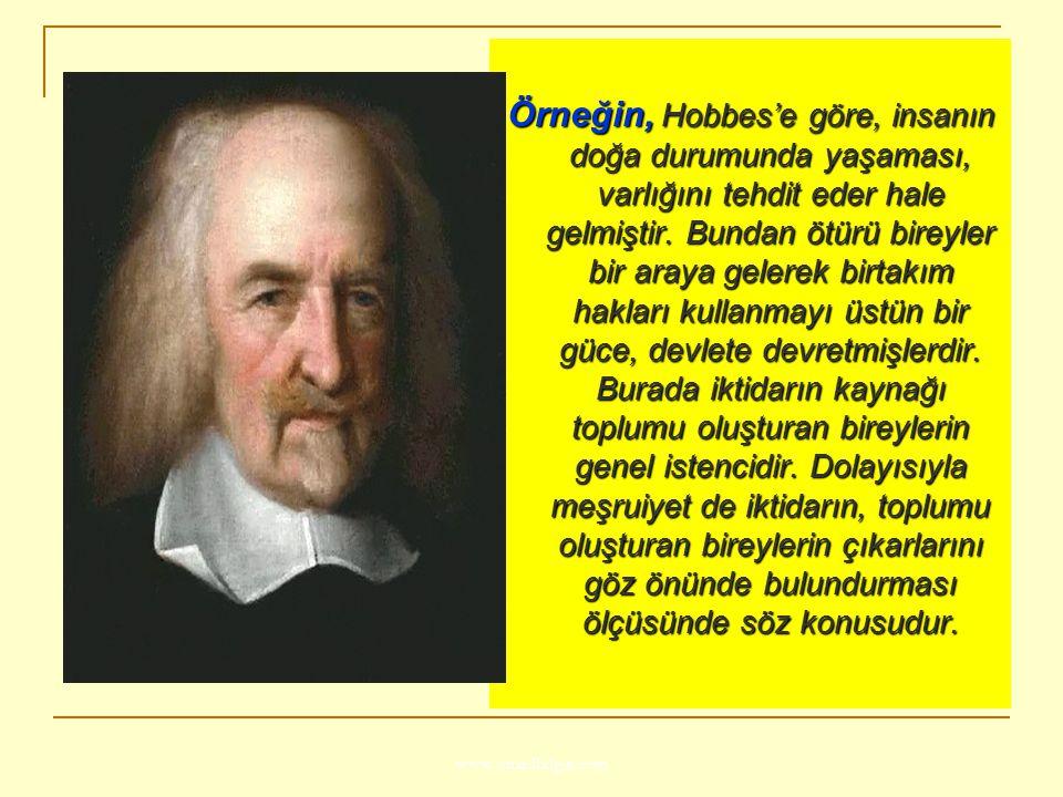 www.ismailbilgin.com Örneğin, Hobbes'e göre, insanın doğa durumunda yaşaması, varlığını tehdit eder hale gelmiştir. Bundan ötürü bireyler bir araya ge