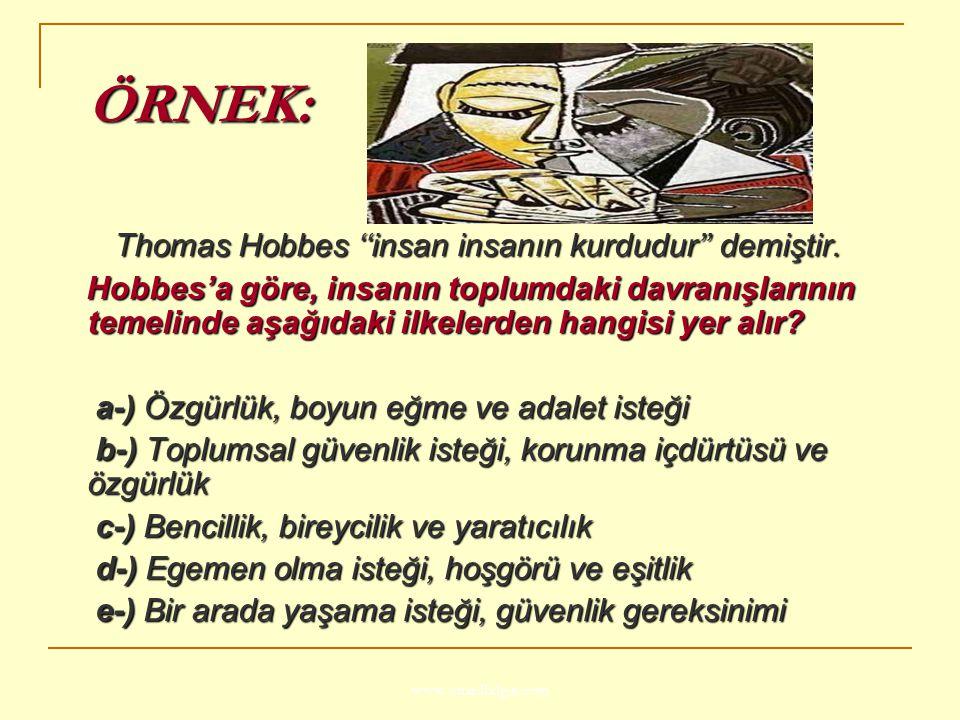 www.ismailbilgin.com ÖRNEK: ÖRNEK: Thomas Hobbes ''insan insanın kurdudur'' demiştir. Thomas Hobbes ''insan insanın kurdudur'' demiştir. Hobbes'a göre