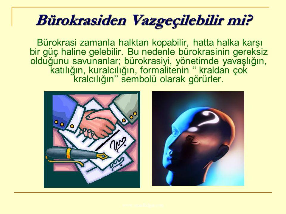 www.ismailbilgin.com Bürokrasi zamanla halktan kopabilir, hatta halka karşı bir güç haline gelebilir. Bu nedenle bürokrasinin gereksiz olduğunu savuna