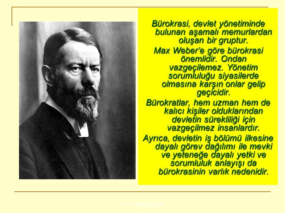 www.ismailbilgin.com Bürokrasi, devlet yönetiminde bulunan aşamalı memurlardan oluşan bir gruptur. Max Weber'e göre bürokrasi önemlidir. Ondan vazgeçi