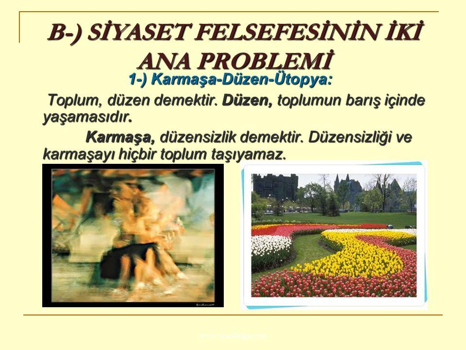 www.ismailbilgin.com B-) SİYASET FELSEFESİNİN İKİ ANA PROBLEMİ 1-) Karmaşa-Düzen-Ütopya: Toplum, düzen demektir. Düzen, toplumun barış içinde yaşaması