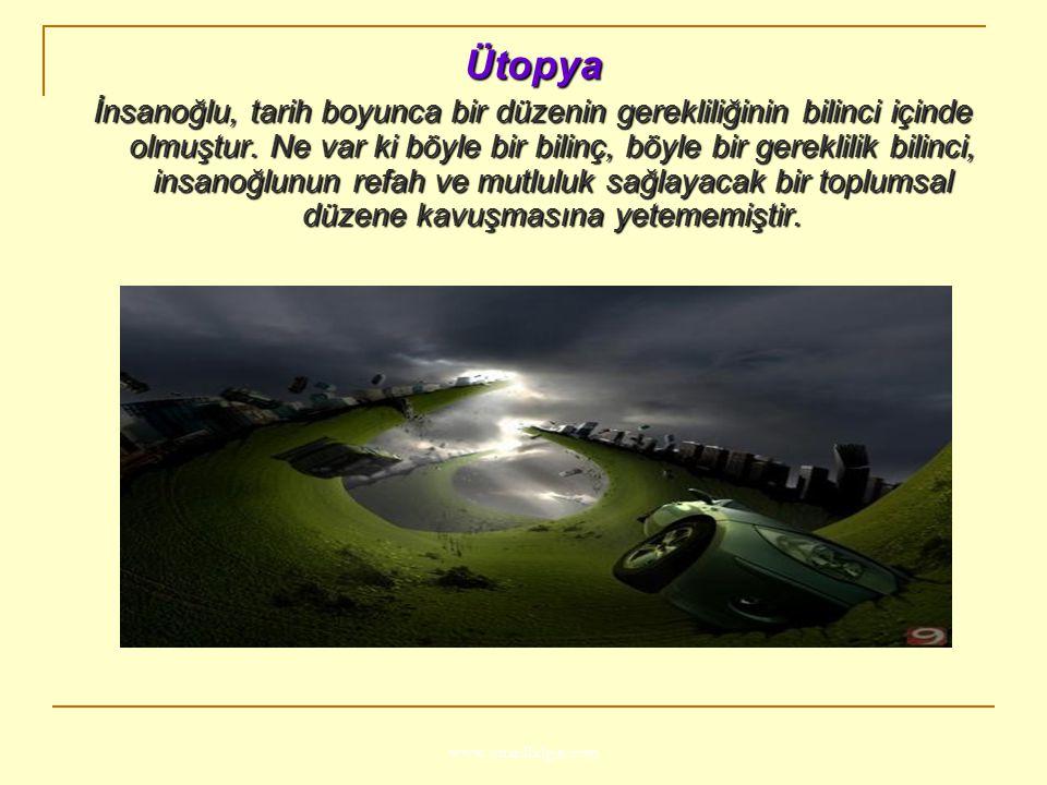 www.ismailbilgin.com Ütopya İnsanoğlu, tarih boyunca bir düzenin gerekliliğinin bilinci içinde olmuştur. Ne var ki böyle bir bilinç, böyle bir gerekli