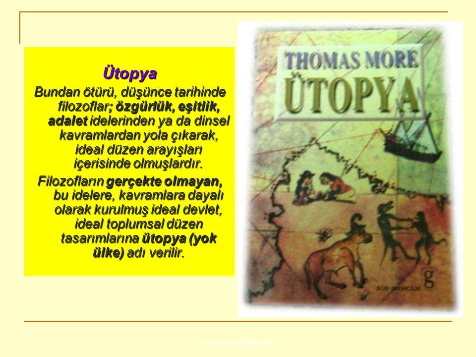 www.ismailbilgin.com Ütopya Bundan ötürü, düşünce tarihinde filozoflar; özgürlük, eşitlik, adalet idelerinden ya da dinsel kavramlardan yola çıkarak,