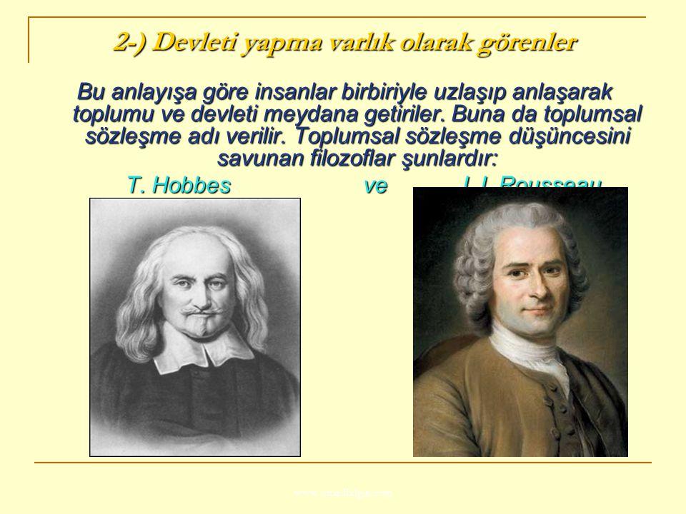 www.ismailbilgin.com 2-) Devleti yapma varlık olarak görenler Bu anlayışa göre insanlar birbiriyle uzlaşıp anlaşarak toplumu ve devleti meydana getiri
