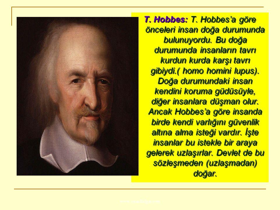 www.ismailbilgin.com T. Hobbes: T. Hobbes'a göre önceleri insan doğa durumunda bulunuyordu. Bu doğa durumunda insanların tavrı kurdun kurda karşı tavr