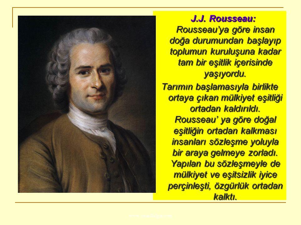 www.ismailbilgin.com J.J. Rousseau: Rousseau'ya göre insan doğa durumundan başlayıp toplumun kuruluşuna kadar tam bir eşitlik içerisinde yaşıyordu. J.