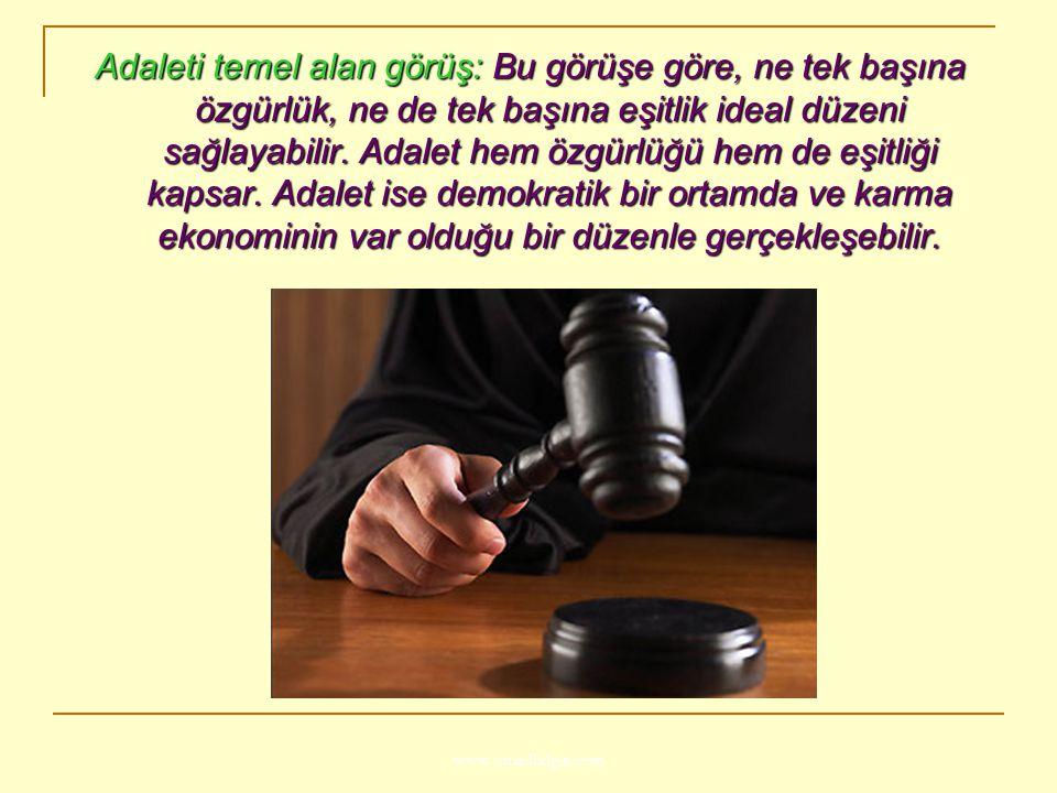 www.ismailbilgin.com Adaleti temel alan görüş: Bu görüşe göre, ne tek başına özgürlük, ne de tek başına eşitlik ideal düzeni sağlayabilir. Adalet hem