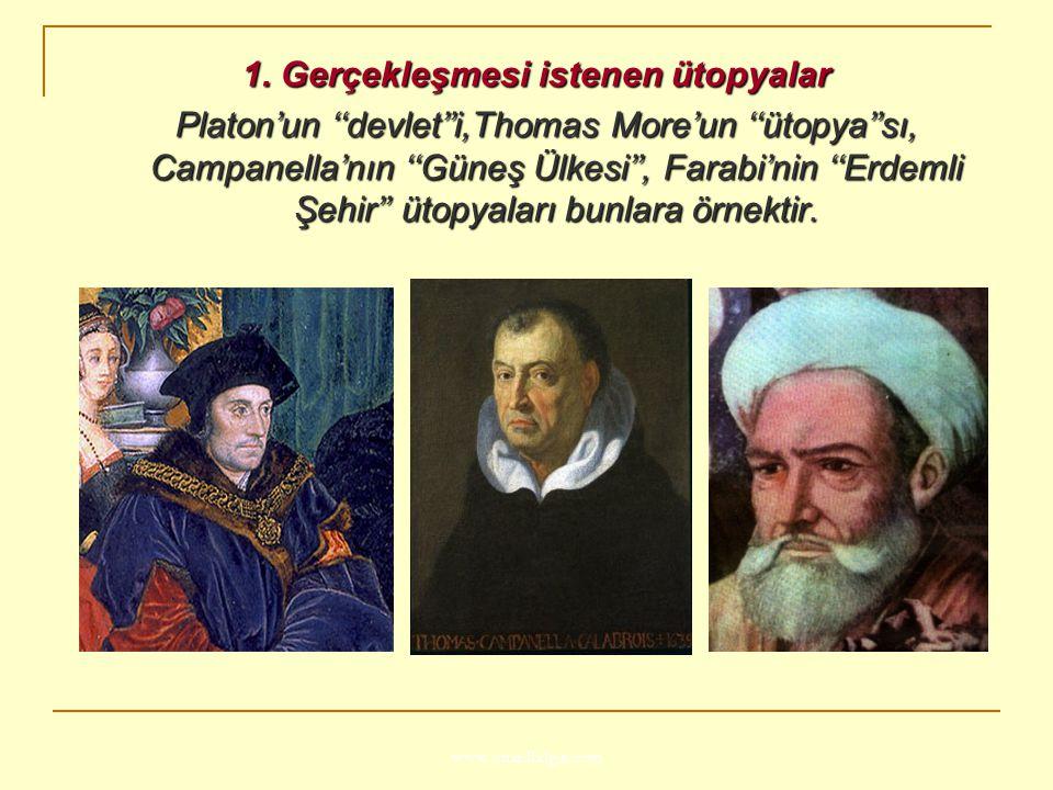 www.ismailbilgin.com 1. Gerçekleşmesi istenen ütopyalar Platon'un ''devlet''i,Thomas More'un ''ütopya''sı, Campanella'nın ''Güneş Ülkesi'', Farabi'nin