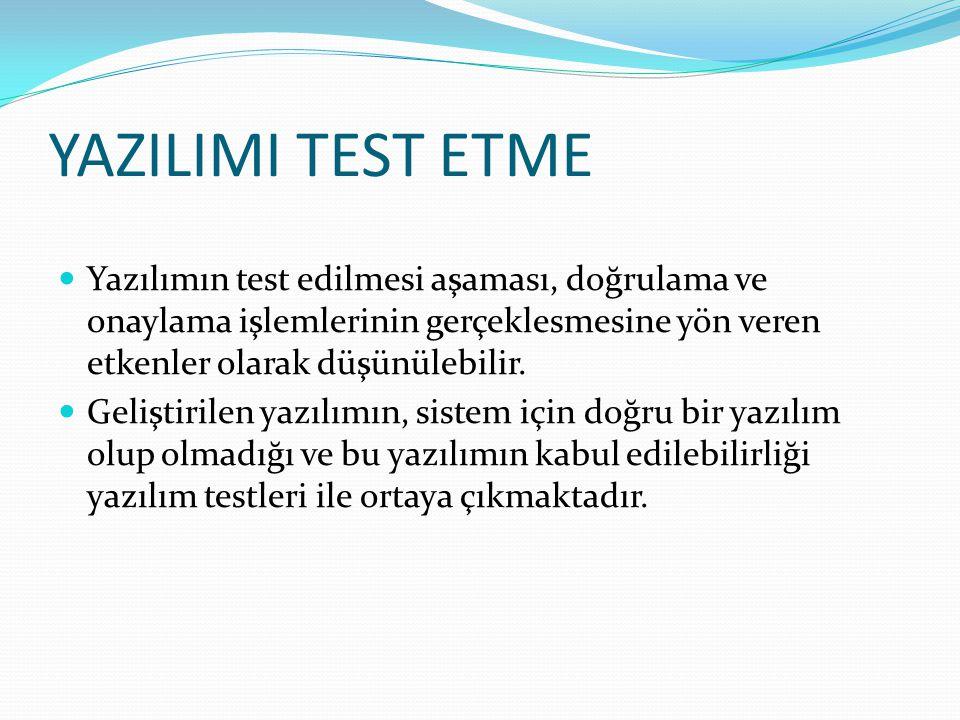 YAZILIMI TEST ETME Yazılımın test edilmesi aşaması, doğrulama ve onaylama işlemlerinin gerçeklesmesine yön veren etkenler olarak düşünülebilir.