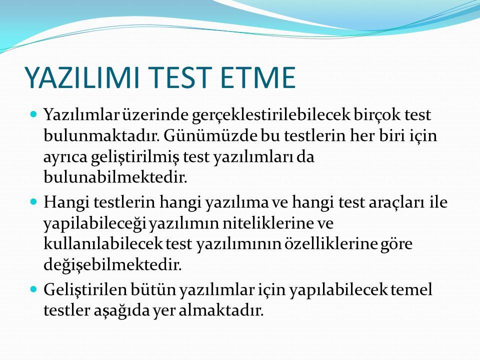 YAZILIMI TEST ETME Yazılımlar üzerinde gerçeklestirilebilecek birçok test bulunmaktadır.