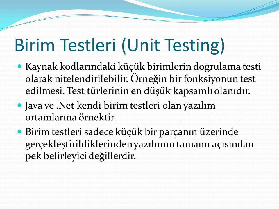 Birim Testleri (Unit Testing) Kaynak kodlarındaki küçük birimlerin doğrulama testi olarak nitelendirilebilir.