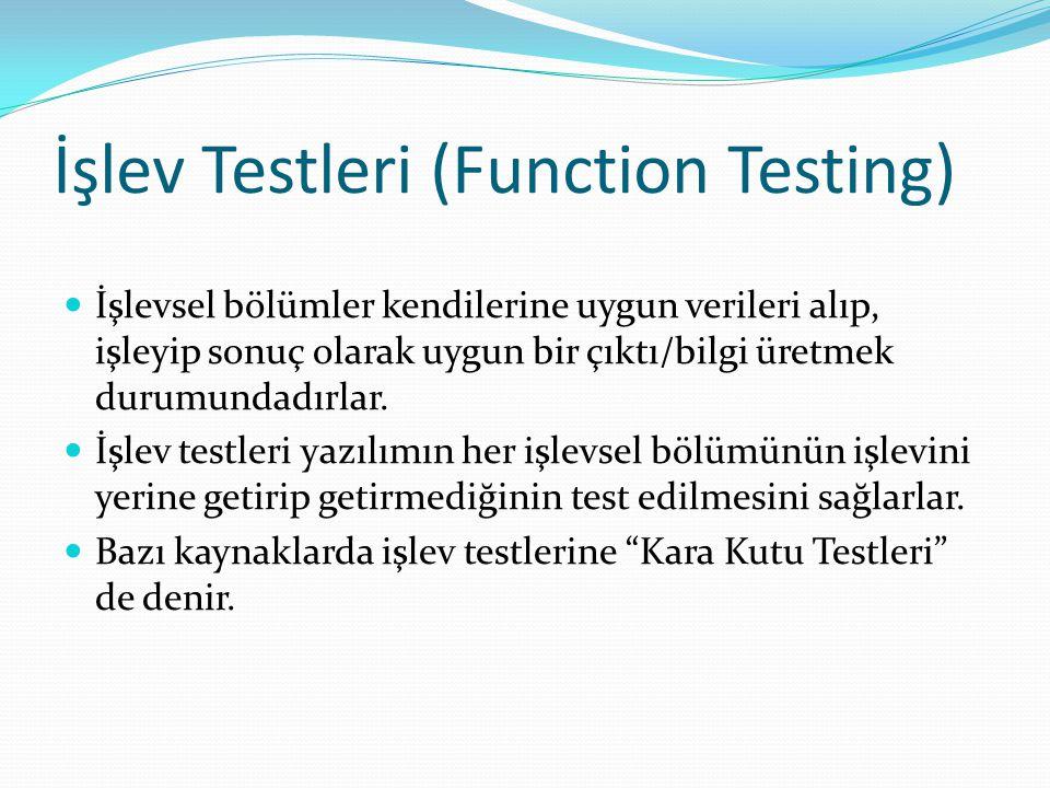 İşlev Testleri (Function Testing) İşlevsel bölümler kendilerine uygun verileri alıp, işleyip sonuç olarak uygun bir çıktı/bilgi üretmek durumundadırlar.