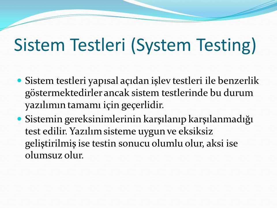 Sistem Testleri (System Testing) Sistem testleri yapısal açıdan işlev testleri ile benzerlik göstermektedirler ancak sistem testlerinde bu durum yazılımın tamamı için geçerlidir.