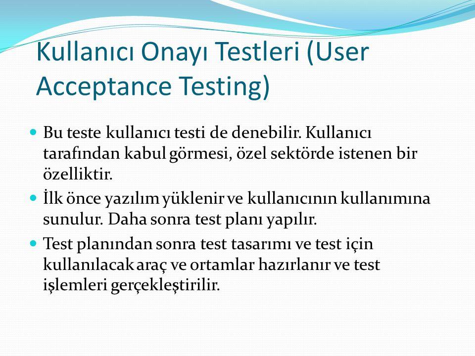 Kullanıcı Onayı Testleri (User Acceptance Testing) Bu teste kullanıcı testi de denebilir.