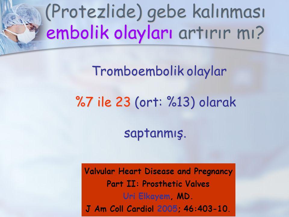 (Protezlide) gebe kalınması embolik olayları artırır mı.