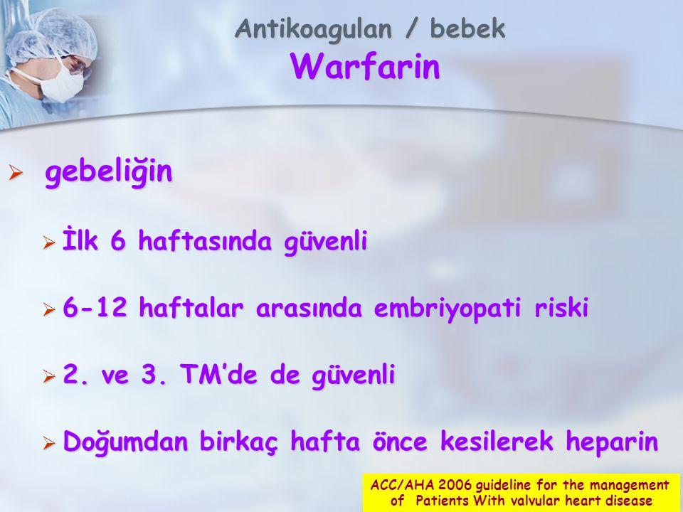 Antikoagulan / bebek Warfarin Antikoagulan / bebek Warfarin  gebeliğin  İlk 6 haftasında güvenli  6-12 haftalar arasında embriyopati riski  2.