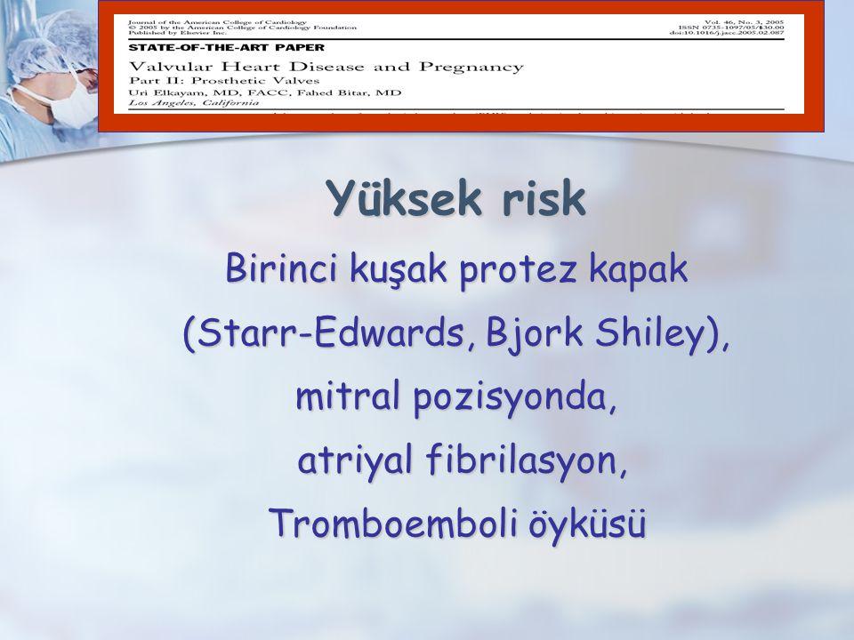 Yüksek risk Birinci kuşak protez kapak (Starr-Edwards, Bjork Shiley), mitral pozisyonda, atriyal fibrilasyon, atriyal fibrilasyon, Tromboemboli öyküsü