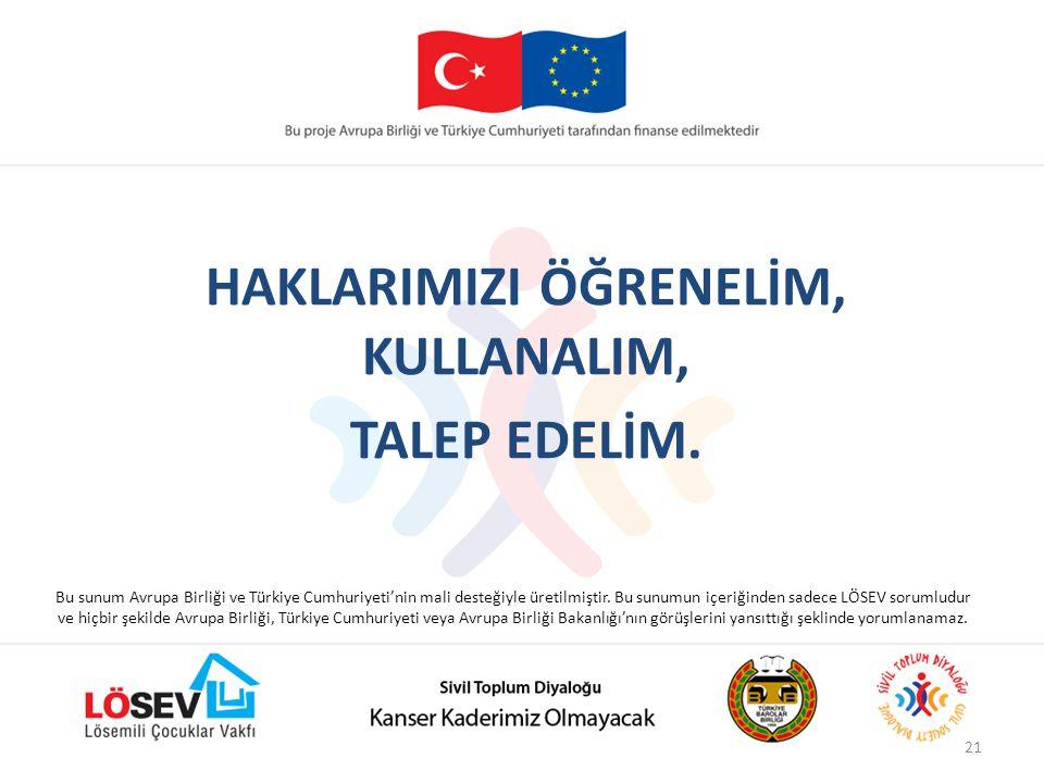 21 HAKLARIMIZI ÖĞRENELİM, KULLANALIM, TALEP EDELİM. Bu sunum Avrupa Birliği ve Türkiye Cumhuriyeti'nin mali desteğiyle üretilmiştir. Bu sunumun içeriğ