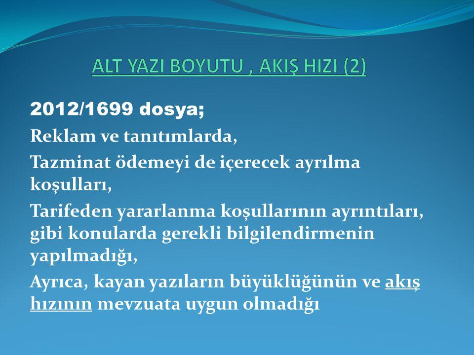 2012/1699 dosya; Reklam ve tanıtımlarda, Tazminat ödemeyi de içerecek ayrılma koşulları, Tarifeden yararlanma koşullarının ayrıntıları, gibi konularda