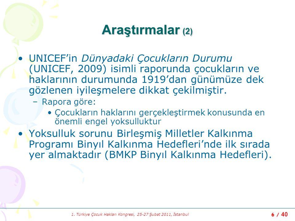 1. Türkiye Çocuk Hakları Kongresi, 25-27 Şubat 2011, İstanbul 6 / 40 Araştırmalar (2) UNICEF'in Dünyadaki Çocukların Durumu (UNICEF, 2009) isimli rapo
