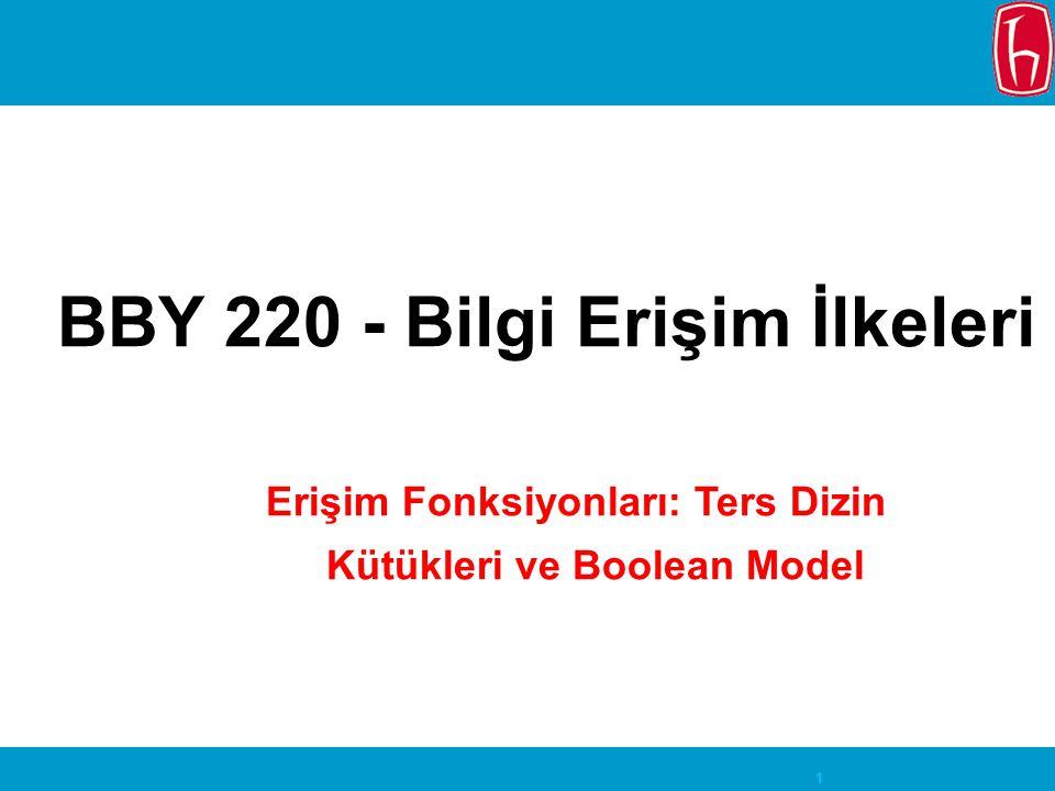 1 BBY 220 - Bilgi Erişim İlkeleri Erişim Fonksiyonları: Ters Dizin Kütükleri ve Boolean Model