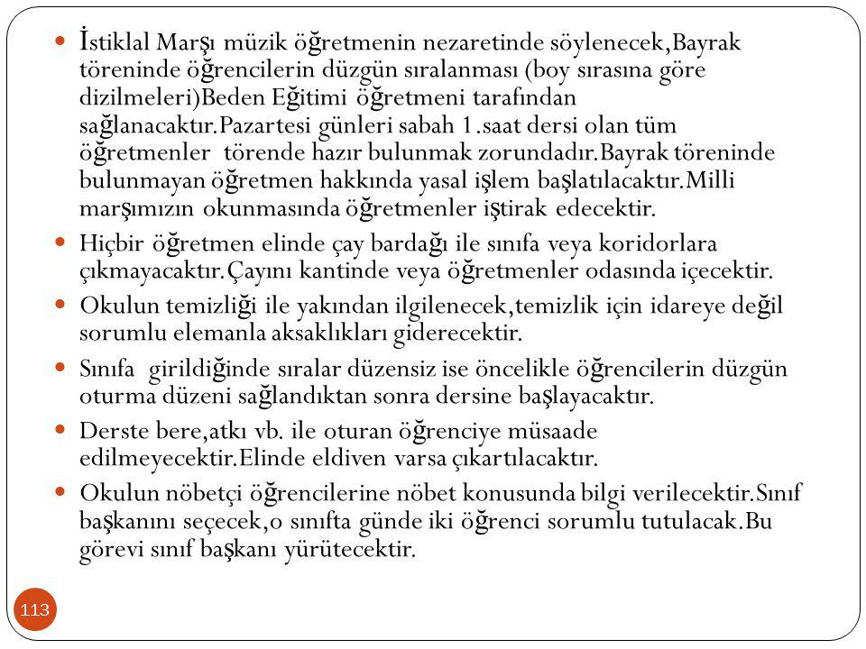113 İ stiklal Mar ş ı müzik ö ğ retmenin nezaretinde söylenecek,Bayrak töreninde ö ğ rencilerin düzgün sıralanması (boy sırasına göre dizilmeleri)Bede