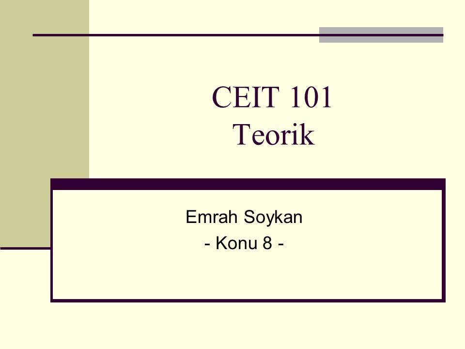 CEIT 101 Teorik Emrah Soykan - Konu 8 -
