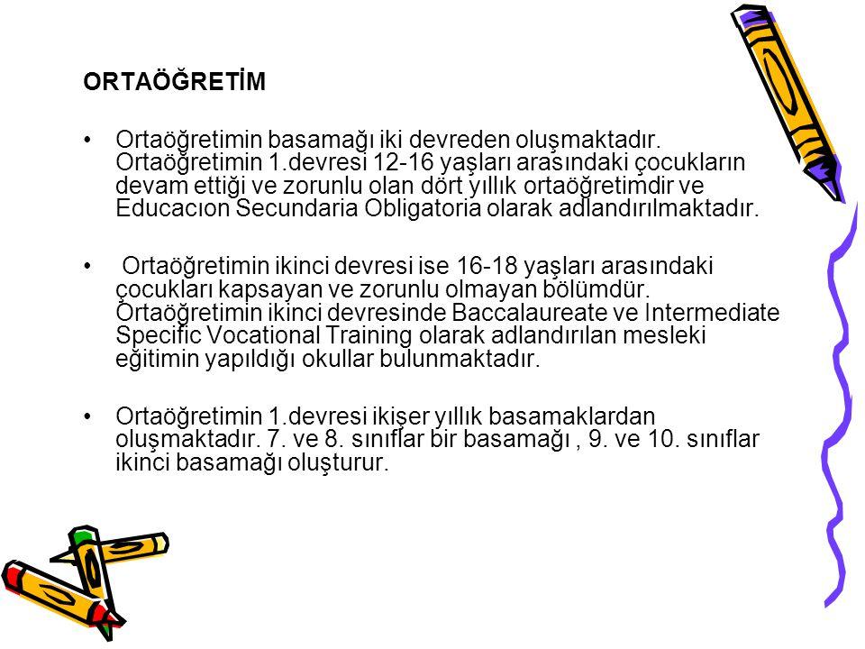 ORTAÖĞRETİM Ortaöğretimin basamağı iki devreden oluşmaktadır. Ortaöğretimin 1.devresi 12-16 yaşları arasındaki çocukların devam ettiği ve zorunlu olan