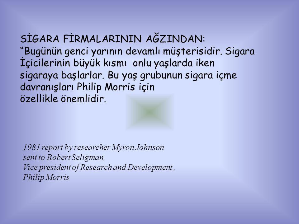 1981 report by researcher Myron Johnson sent to Robert Seligman, Vice president of Research and Development, Philip Morris SİGARA FİRMALARININ AĞZINDAN: Bugünün genci yarının devamlı müşterisidir.