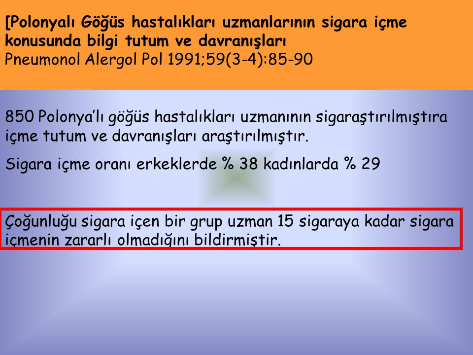[Polonyalı Göğüs hastalıkları uzmanlarının sigara içme konusunda bilgi tutum ve davranışları Pneumonol Alergol Pol 1991;59(3-4):85-90 850 Polonya'lı göğüs hastalıkları uzmanının sigaraştırılmıştıra içme tutum ve davranışları araştırılmıştır.