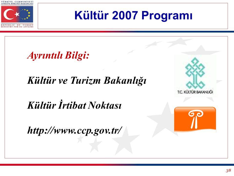 38 Kültür 2007 Programı Ayrıntılı Bilgi: Kültür ve Turizm Bakanlığı Kültür İrtibat Noktası http://www.ccp.gov.tr/