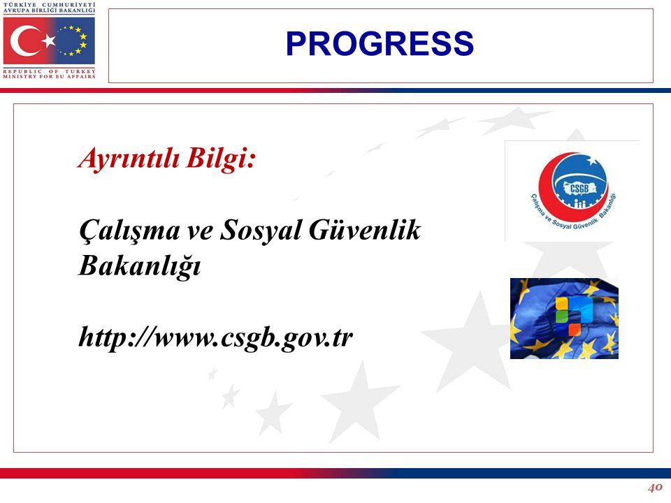 40 PROGRESS Ayrıntılı Bilgi: Çalışma ve Sosyal Güvenlik Bakanlığı http://www.csgb.gov.tr
