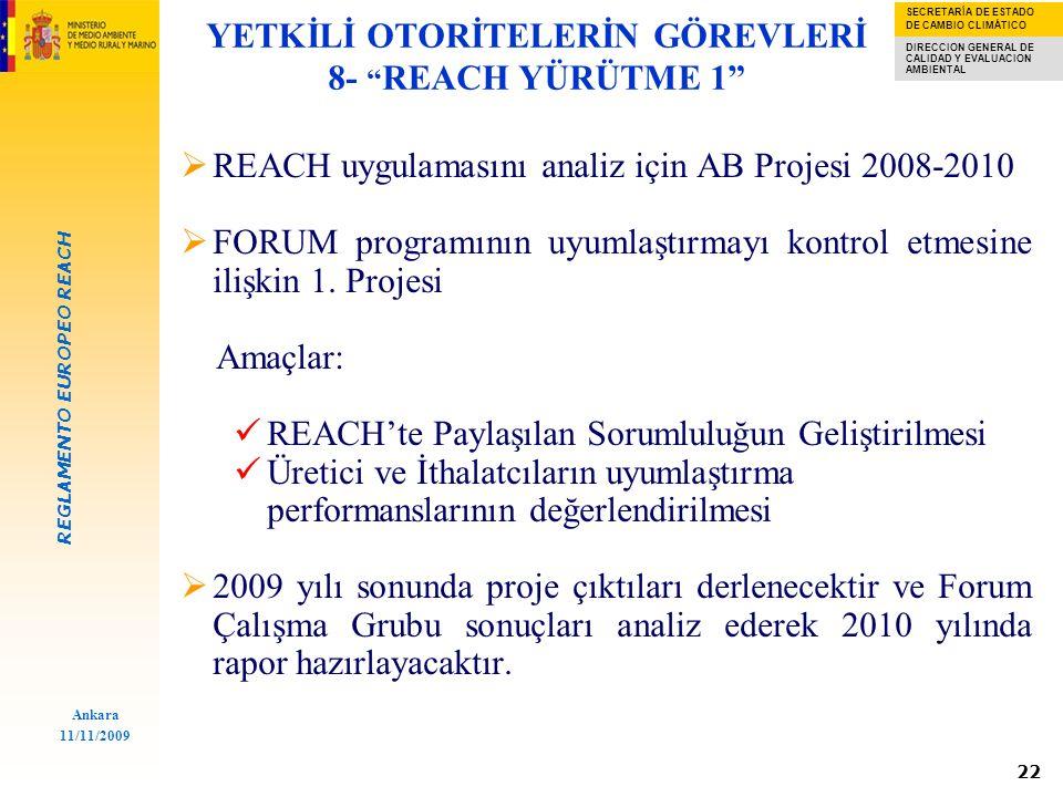 REGLAMENTO EUROPEO REACH SECRETARÍA DE ESTADO DE CAMBIO CLIMÁTICO DIRECCION GENERAL DE CALIDAD Y EVALUACION AMBIENTAL Ankara 11/11/2009 22  REACH uygulamasını analiz için AB Projesi 2008-2010  FORUM programının uyumlaştırmayı kontrol etmesine ilişkin 1.