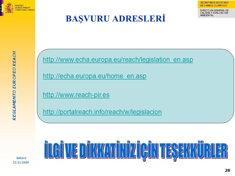 REGLAMENTO EUROPEO REACH SECRETARÍA DE ESTADO DE CAMBIO CLIMÁTICO DIRECCION GENERAL DE CALIDAD Y EVALUACION AMBIENTAL Ankara 11/11/2009 28 BAŞVURU ADRESLERİ http://www.echa.europa.eu/reach/legislation_en.asp http://echa.europa.eu/home_en.asp http://www.reach-pir.es http://portalreach.info/reach/w/legislacion