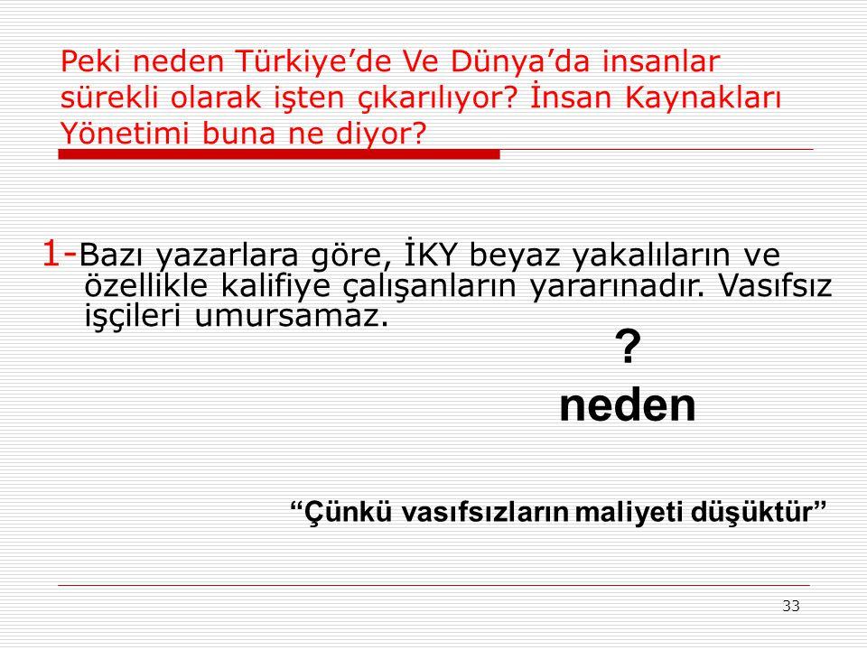 33 Peki neden Türkiye'de Ve Dünya'da insanlar sürekli olarak işten çıkarılıyor? İnsan Kaynakları Yönetimi buna ne diyor? 1- Bazı yazarlara göre, İKY b