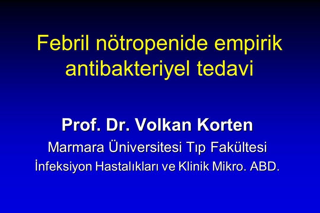 Febril nötropenide empirik antibakteriyel tedavi Prof. Dr. Volkan Korten Marmara Üniversitesi Tıp Fakültesi İnfeksiyon Hastalıkları ve Klinik Mikro. A