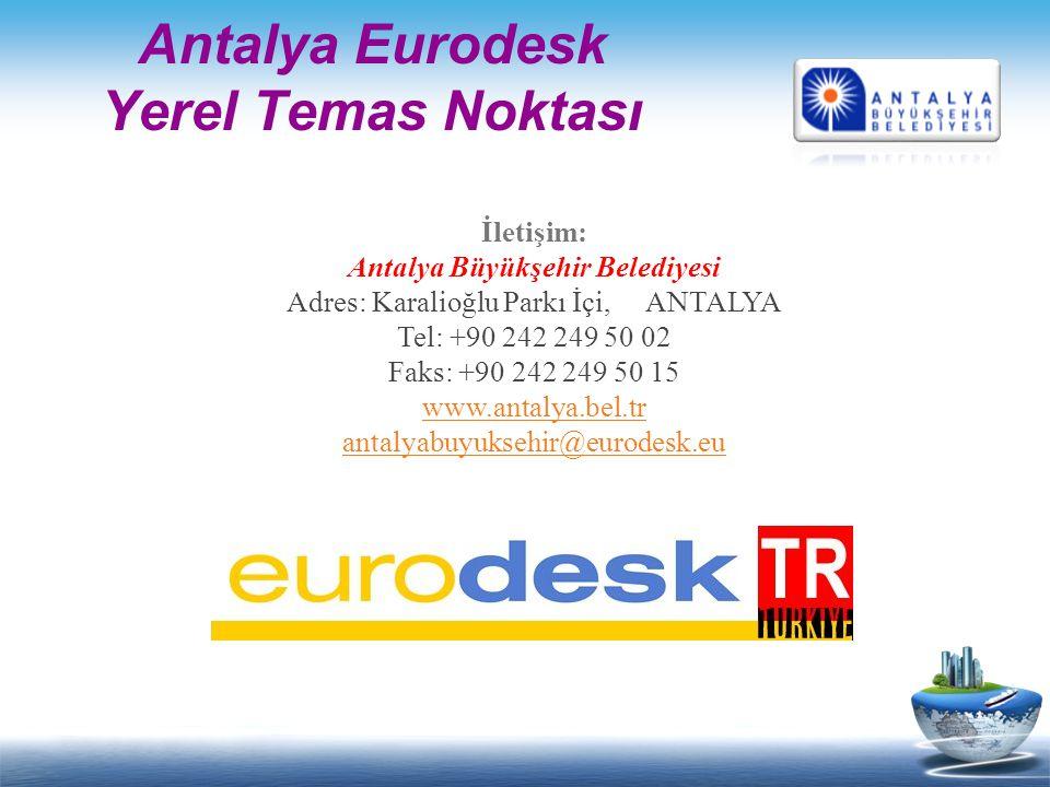 Antalya Eurodesk Yerel Temas Noktası İletişim: Antalya Büyükşehir Belediyesi Adres: Karalioğlu Parkı İçi, ANTALYA Tel: +90 242 249 50 02 Faks: +90 242 249 50 15 www.antalya.bel.tr antalyabuyuksehir@eurodesk.eu www.antalya.bel.tr antalyabuyuksehir@eurodesk.eu