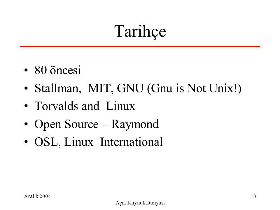 Aralık 2004 Açık Kaynak Dünyası 3 Tarihçe 80 öncesi Stallman, MIT, GNU (Gnu is Not Unix!) Torvalds and Linux Open Source – Raymond OSL, Linux International