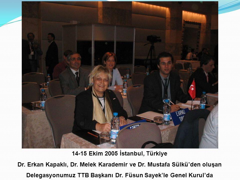14-15 Ekim 2005 İstanbul, Türkiye Dr. Erkan Kapaklı, Dr. Melek Karademir ve Dr. Mustafa Sülkü'den oluşan Delegasyonumuz TTB Başkanı Dr. Füsun Sayek'le