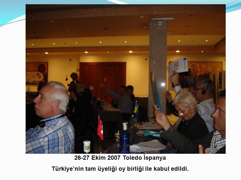 26-27 Ekim 2007 Toledo İspanya Türkiye'nin tam üyeliği oy birliği ile kabul edildi.