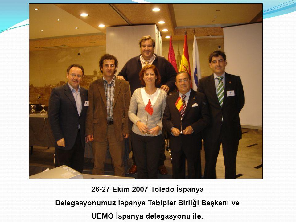 26-27 Ekim 2007 Toledo İspanya Delegasyonumuz İspanya Tabipler Birliği Başkanı ve UEMO İspanya delegasyonu ile.