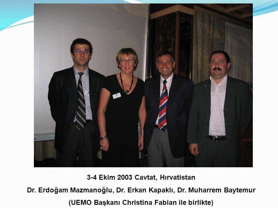 3-4 Ekim 2003 Cavtat, Hırvatistan Dr. Erdoğam Mazmanoğlu, Dr. Erkan Kapaklı, Dr. Muharrem Baytemur (UEMO Başkanı Christina Fabian ile birlikte)