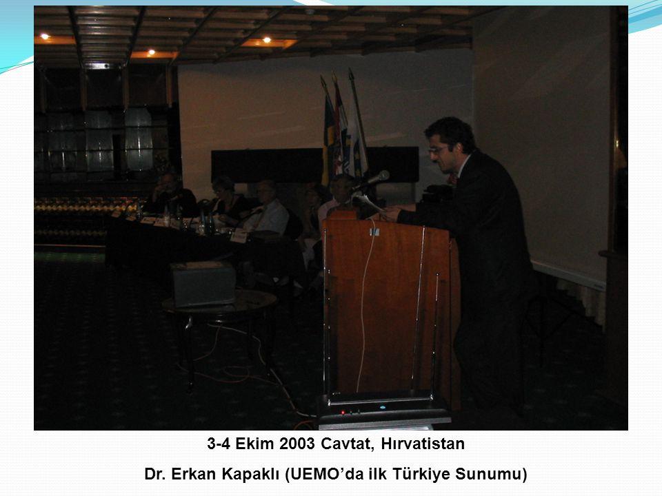 3-4 Ekim 2003 Cavtat, Hırvatistan Dr. Erkan Kapaklı (UEMO'da ilk Türkiye Sunumu)