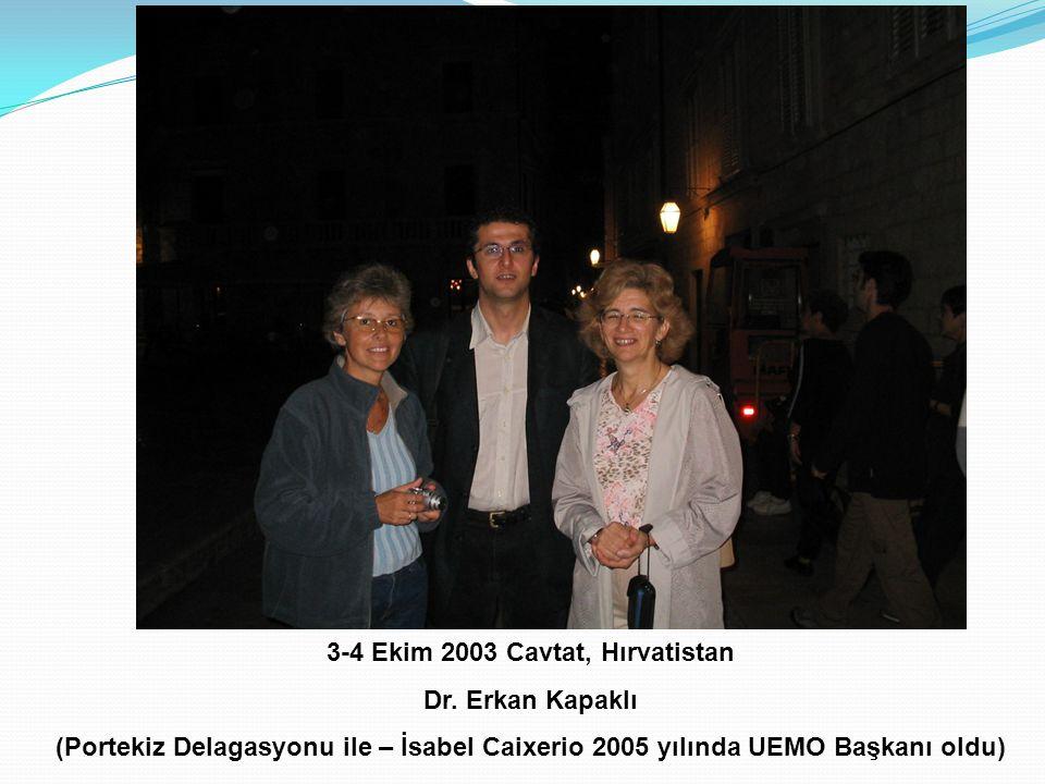 3-4 Ekim 2003 Cavtat, Hırvatistan Dr. Erkan Kapaklı (Portekiz Delagasyonu ile – İsabel Caixerio 2005 yılında UEMO Başkanı oldu)