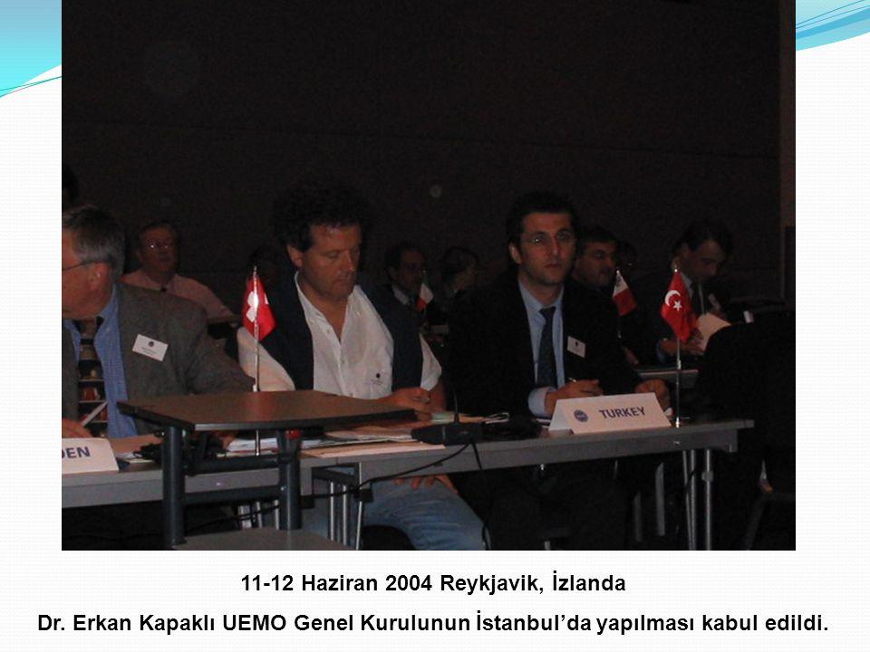 11-12 Haziran 2004 Reykjavik, İzlanda Dr. Erkan Kapaklı UEMO Genel Kurulunun İstanbul'da yapılması kabul edildi.