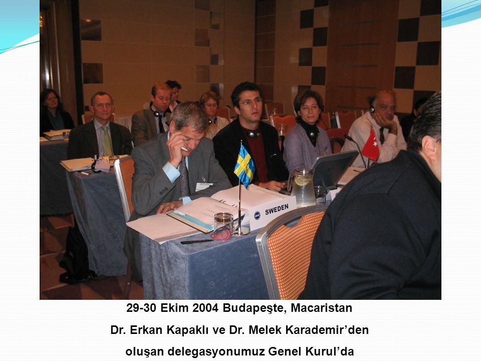 29-30 Ekim 2004 Budapeşte, Macaristan Dr. Erkan Kapaklı ve Dr. Melek Karademir'den oluşan delegasyonumuz Genel Kurul'da