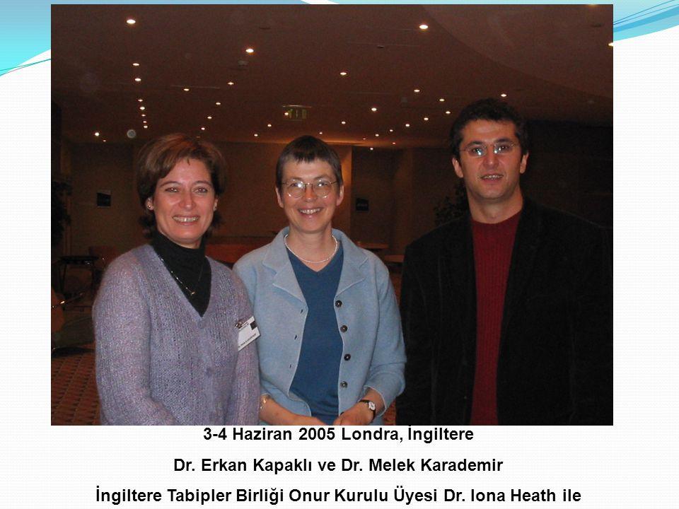 3-4 Haziran 2005 Londra, İngiltere Dr. Erkan Kapaklı ve Dr. Melek Karademir İngiltere Tabipler Birliği Onur Kurulu Üyesi Dr. Iona Heath ile
