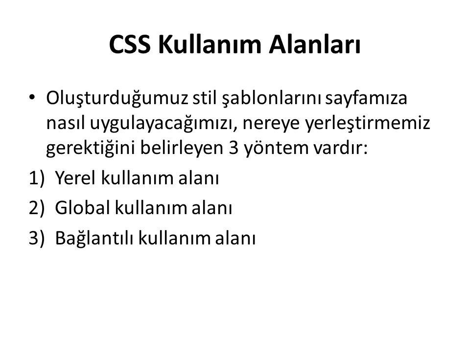 CSS Kullanım Alanları Oluşturduğumuz stil şablonlarını sayfamıza nasıl uygulayacağımızı, nereye yerleştirmemiz gerektiğini belirleyen 3 yöntem vardır: